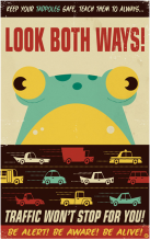 The frog asks you look both ways, traffic won't stop for you!